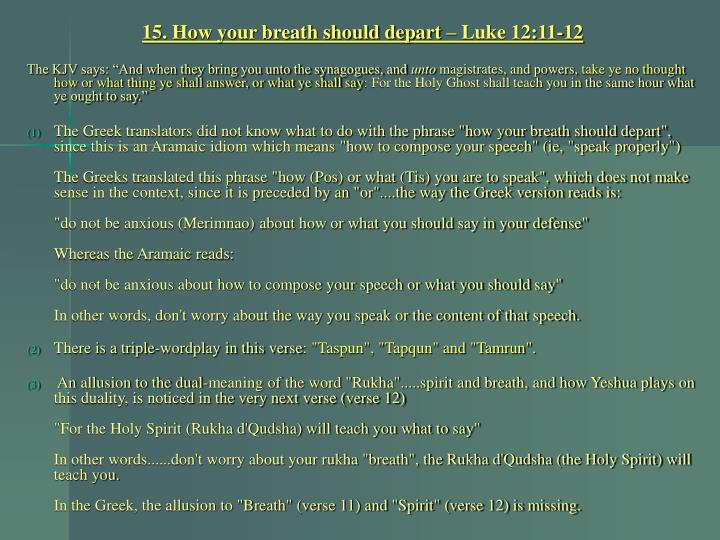 15. How your breath should depart – Luke 12:11-12