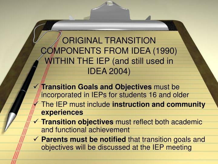 ORIGINAL TRANSITION COMPONENTS FROM IDEA (1990) WITHIN THE IEP (and still used in IDEA 2004)
