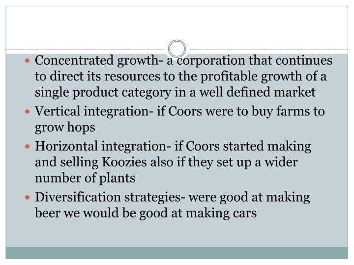 Concentrated growth- a corporation that continues to direct its resources to the profitable growth of a single product category in a well defined market