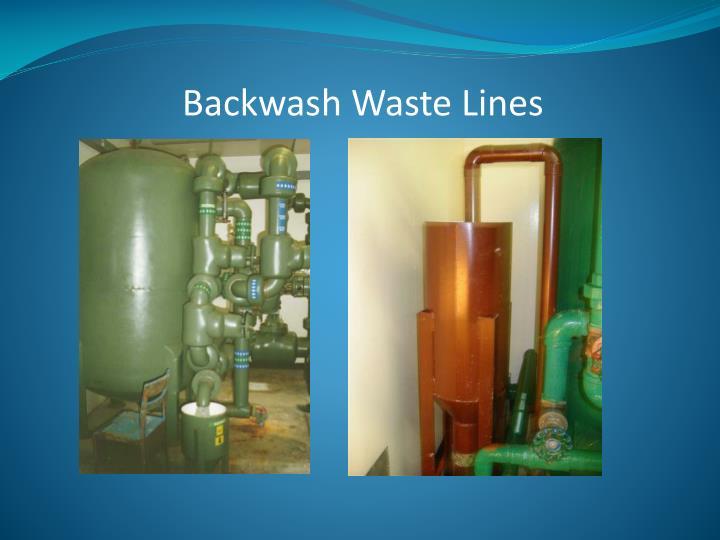 Backwash Waste Lines