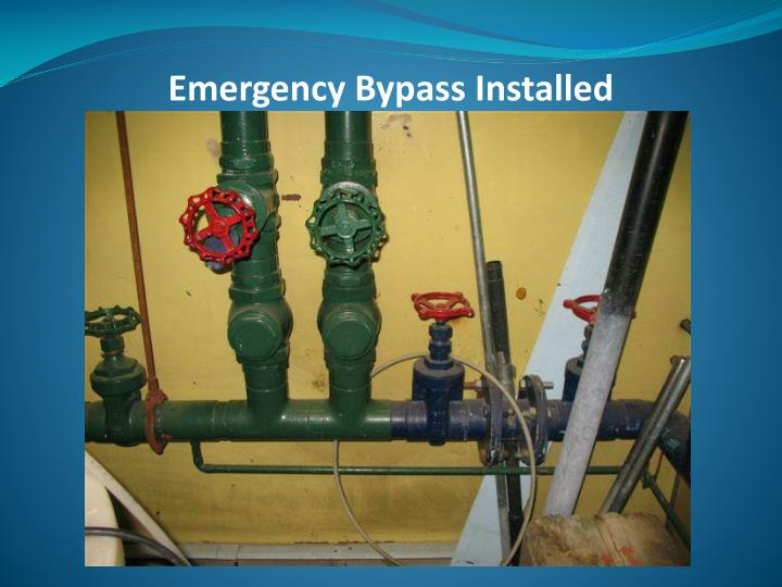 Emergency Bypass Installed