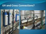 uv and cross connections