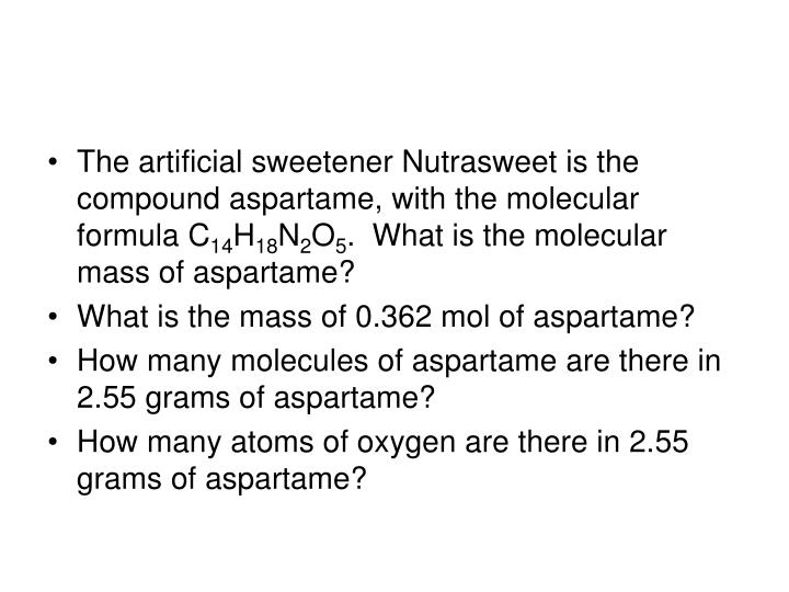 The artificial sweetener Nutrasweet is the compound aspartame, with the molecular formula C