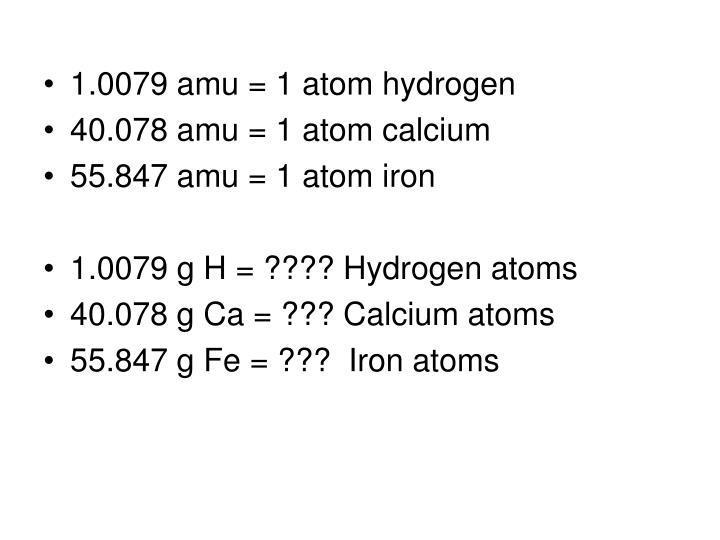 1.0079 amu = 1 atom hydrogen