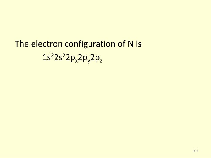 The electron configuration of N is