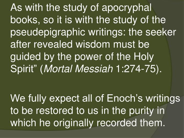 "As with the study of apocryphal books, so it is with the study of the pseudepigraphic writings: the seeker after revealed wisdom must be guided by the power of the Holy Spirit"" ("