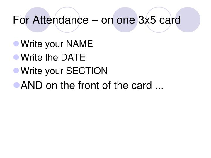 For Attendance – on one 3x5 card