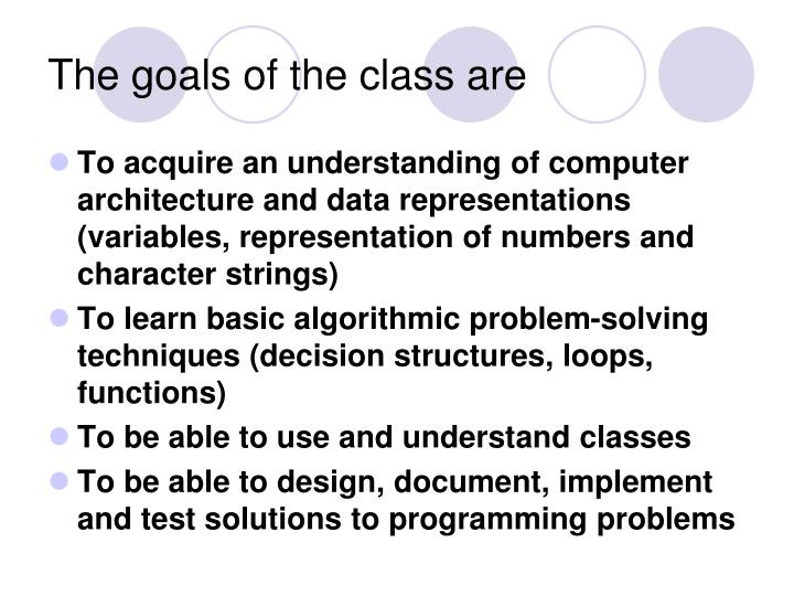 The goals of the class are