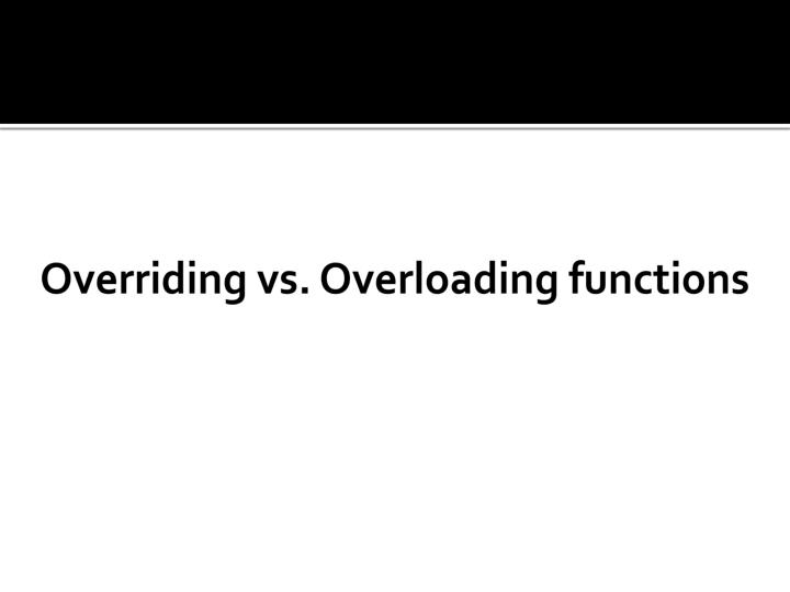 Overriding vs. Overloading functions