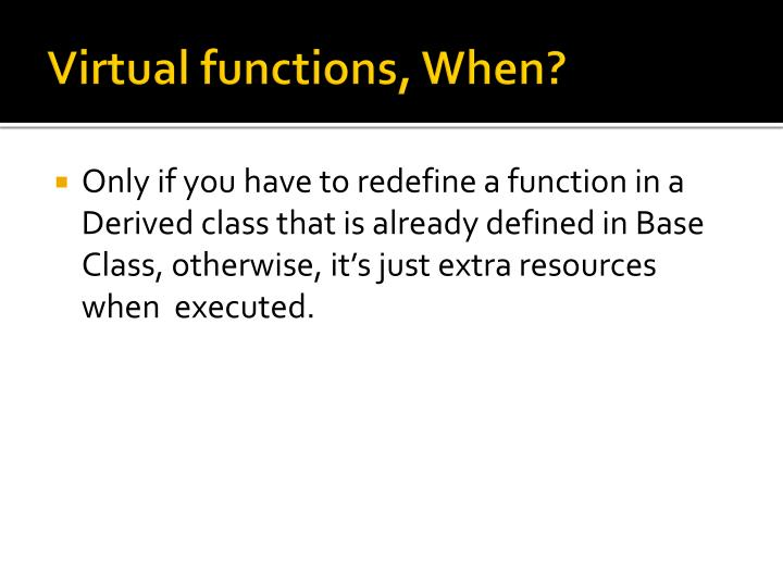 Virtual functions, When?