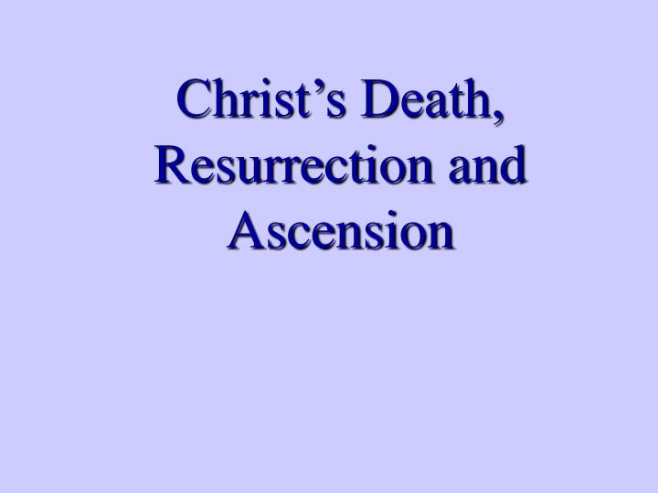 Christ's Death, Resurrection and Ascension