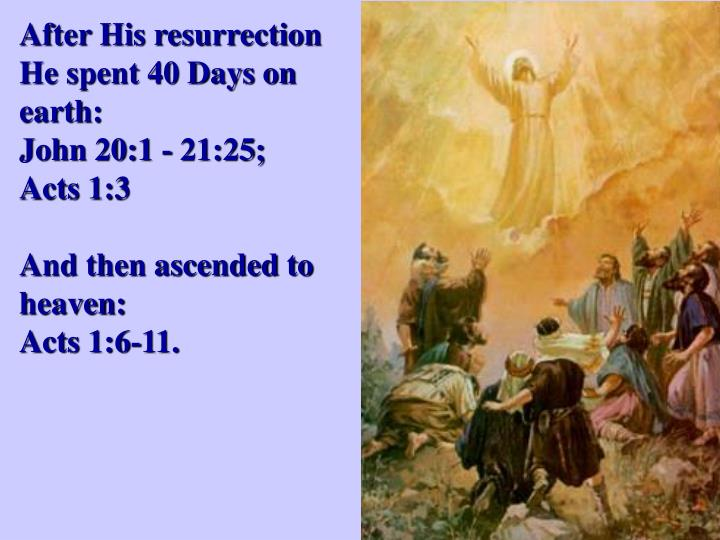 After His resurrection He spent 40 Days on earth: