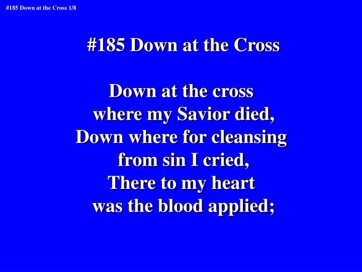 #185 Down at the Cross
