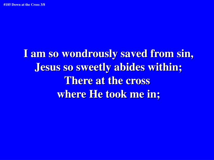 I am so wondrously saved from sin,