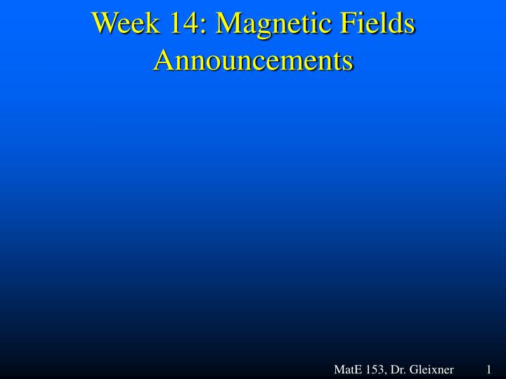 Week 14 magnetic fields announcements
