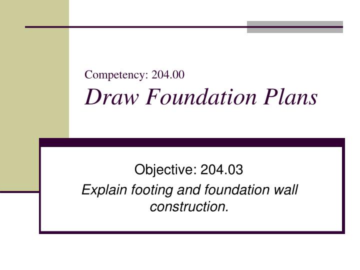 Competency 204 00 draw foundation plans