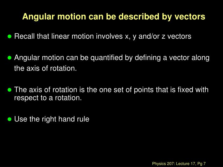 Angular motion can be described by vectors