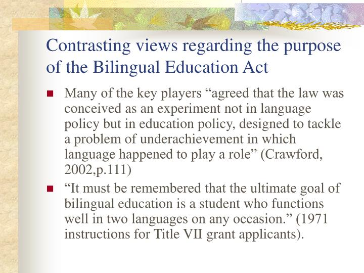 Contrasting views regarding the purpose of the Bilingual Education Act