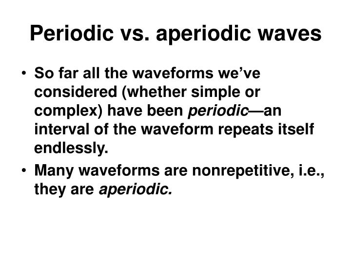 Periodic vs. aperiodic waves