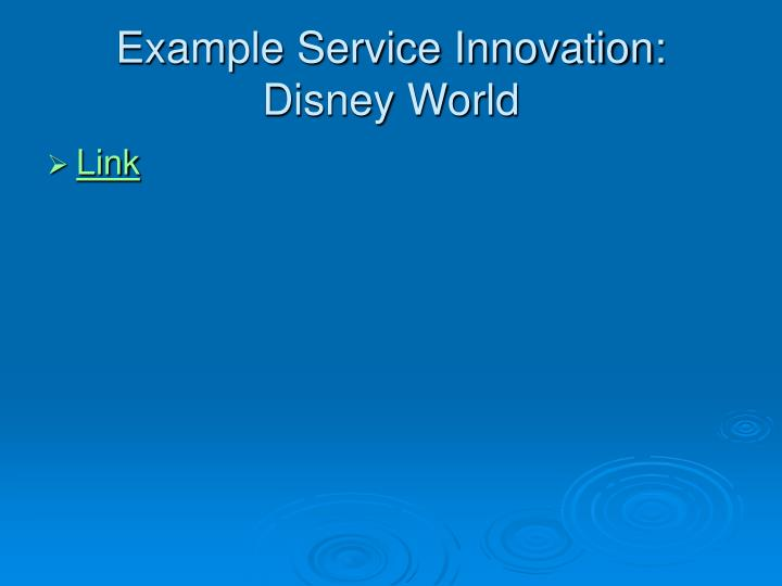 Example Service Innovation: Disney World