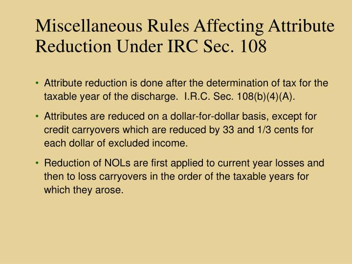 Miscellaneous Rules Affecting Attribute Reduction Under IRC Sec. 108