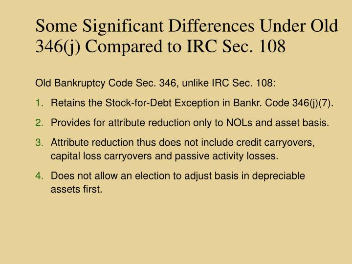 Some Significant Differences Under Old 346(j) Compared to IRC Sec. 108