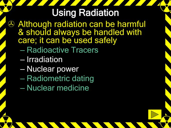 Using Radiation