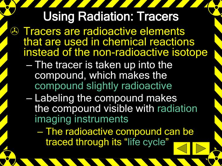Using Radiation: Tracers