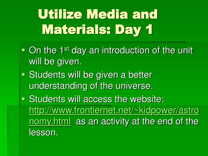 Utilize Media and  	 	  Materials: Day 1