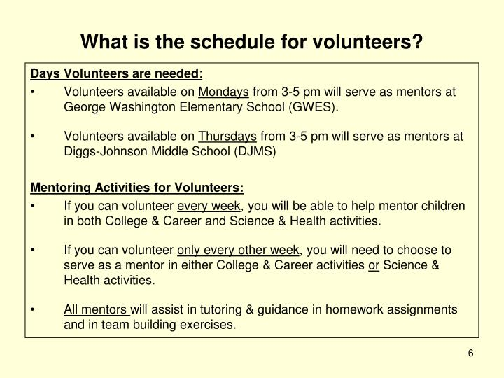 What is the schedule for volunteers?