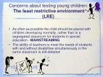 concerns about testing young children the least restrictive environment lre