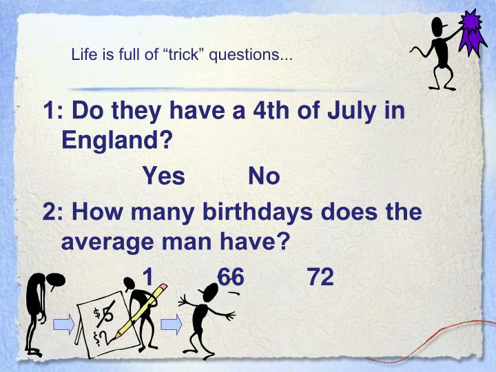 "Life is full of ""trick"" questions..."