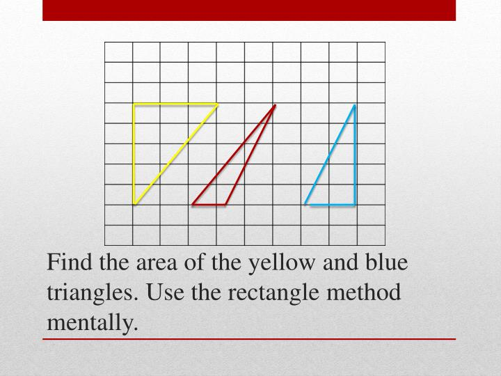 Find the area of the yellow and blue triangles. Use the rectangle method mentally.