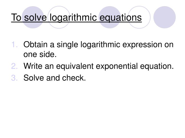 To solve logarithmic equations