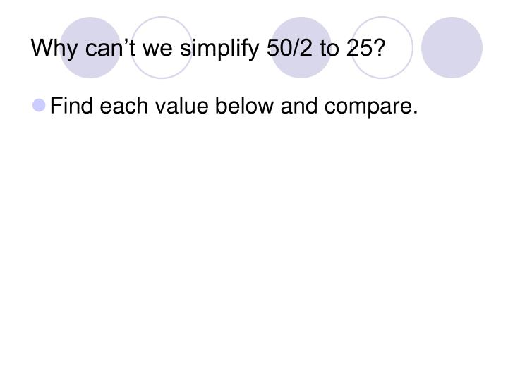 Why can't we simplify 50/2 to 25?