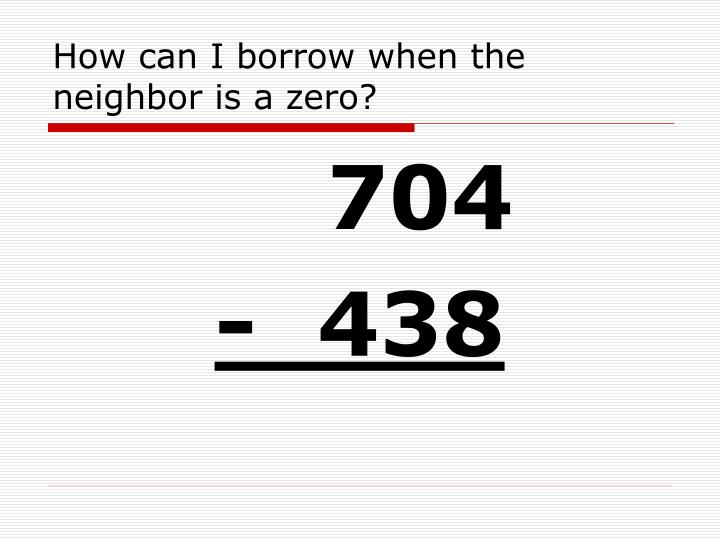 How can i borrow when the neighbor is a zero