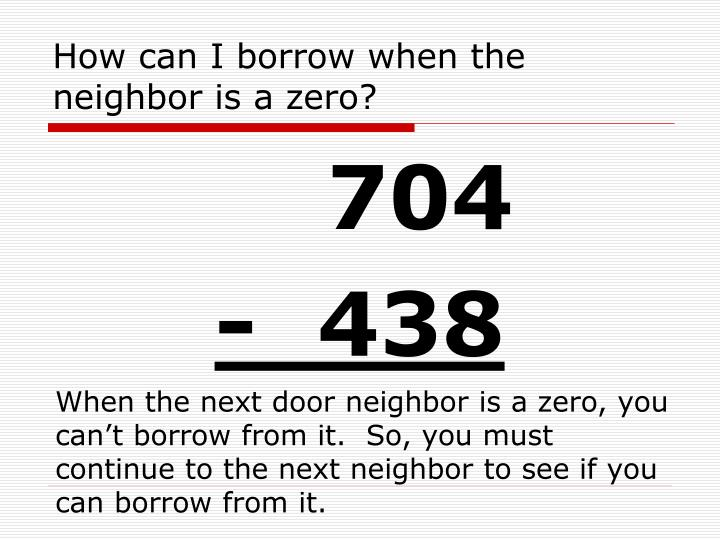 How can I borrow when the neighbor is a zero?