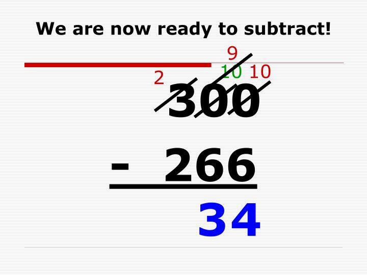 We are now ready to subtract!