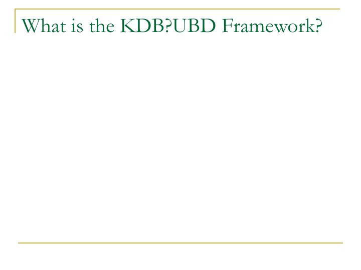 What is the KDB?UBD Framework?