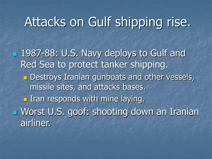 Attacks on Gulf shipping rise.