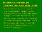 alternative hypothesis the simulated visceral disease model