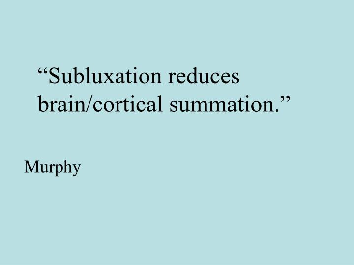"""Subluxation reduces brain/cortical summation."""