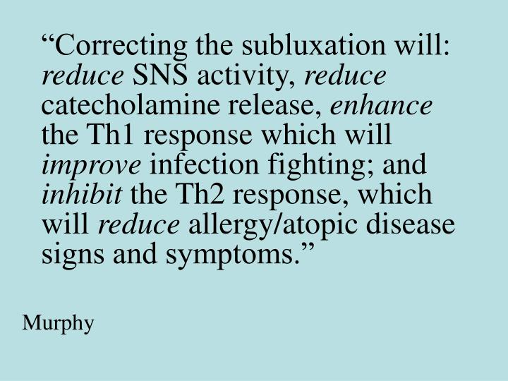 """Correcting the subluxation will:"