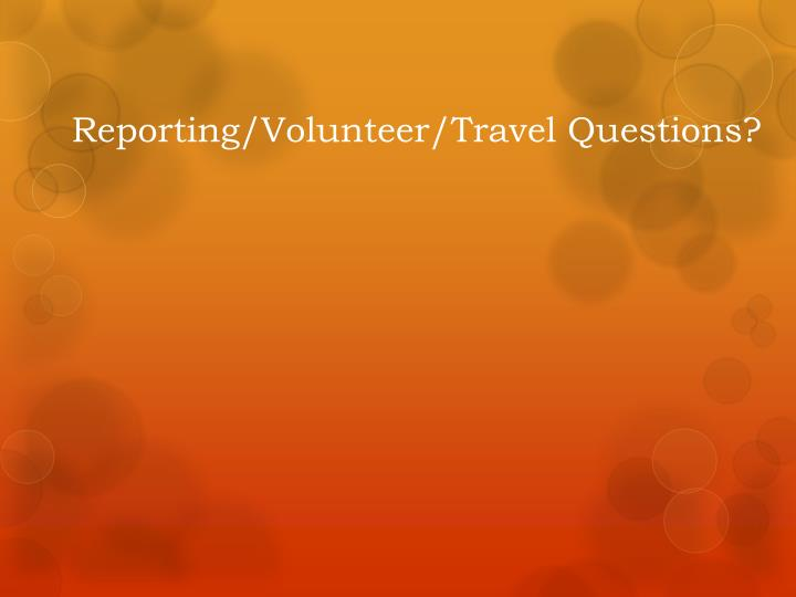 Reporting/Volunteer/Travel Questions?