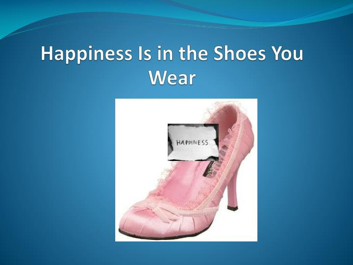 Happiness Is in the Shoes You Wear
