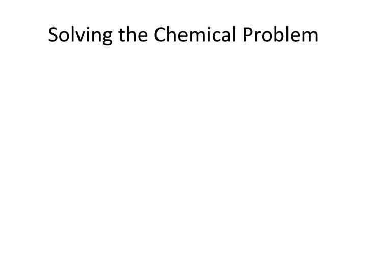 Solving the chemical problem