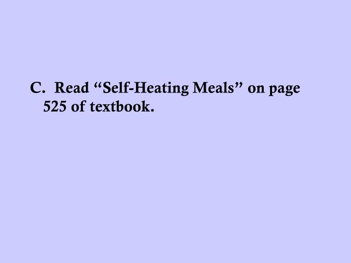 "C.  Read ""Self-Heating Meals"" on page 525 of textbook."