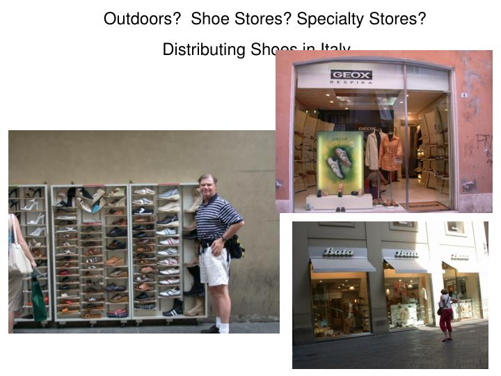Outdoors?  Shoe Stores? Specialty Stores?  Distributing Shoes in Italy