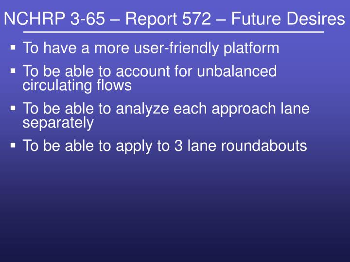 NCHRP 3-65 – Report 572 – Future Desires
