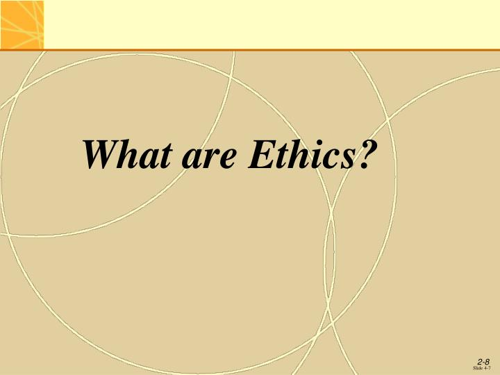 What are Ethics?